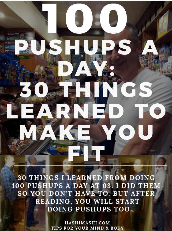 100 pushups a day: 30 things I learned from doing 100 pushups a day at 63. I did them so you didn't have to. But after reading, you will start doing pushups too